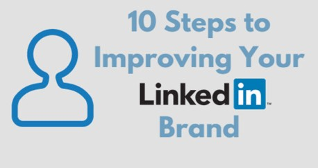 10 Steps to Improving Your LinkedIn Brand