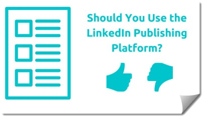 Should You Use the LinkedIn Publishing Platform?
